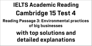 IELTS Academic Reading: Cambridge 15 Test 4 Reading passage 3; Environmental practices of big businesses; with best solutions and best explanations