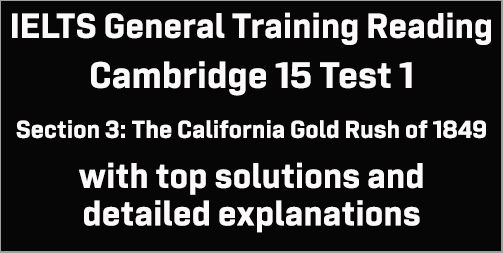 IELTS General Training Reading: Cambridge 15 Test 1 Section 3; The California Gold Rush of 1849; with top solutions and best explanations