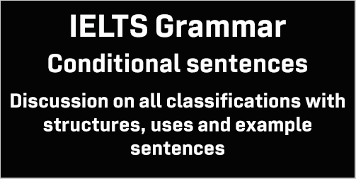 IELTS Grammar: Conditional sentences; with structures, uses, example sentences