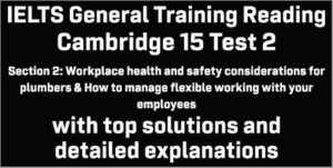 IELTS General Training Reading: Cambridge 15 Test 2 Section 2; Workplace health and safety considerations for plumbers & How to manage flexible working with your employees; with best solutions and detailed explanations