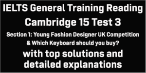 IELTS General Training Reading: Cambridge 15 Test 3 Section 1; Young Fashion Designer UK competition & Which keyboard should you buy?; with top solutions and best explanations