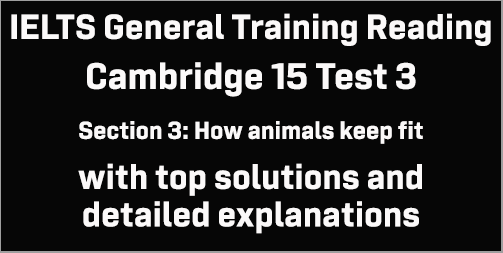 IELTS General Training Reading: Cambridge 15 Test 3 Section 3; How animals keep fit; with top solutions and best explanations