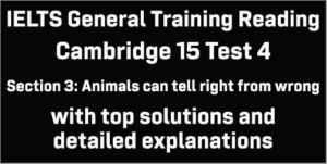 IELTS General Training Reading: Cambridge 15 Test 4 Section 3; Animals can tell right from wrong; with top solutions and best explanations