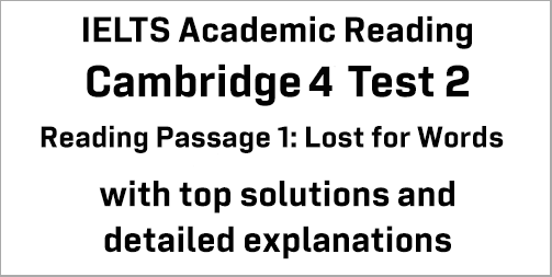 IELTS Academic Reading: Cambridge 4 Test 2 Reading passage 1; Lost of Words; with best solutions and best explanations