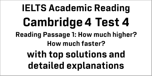 IELTS Academic Reading: Cambridge 4 Test 4 Reading passage 1; How much higher? How much faster?; with top solutions and best explanations