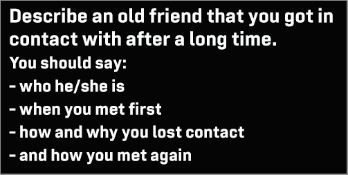 IELTS Speaking Part 2: Topic card: Describe an old friend that you got in contact with after a long time; with discussion, model answer and Part 3 questions
