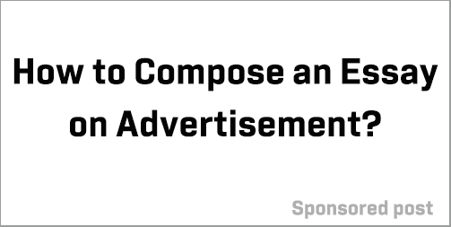 How to Compose an Essay on Advertisement?