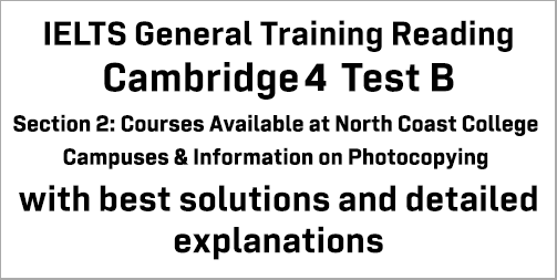 IELTS General Training Reading: Cambridge 4 Test B Section 2; Courses Available at North Coast College Campuses & Information on Photocopying; with top solutions and best explanations