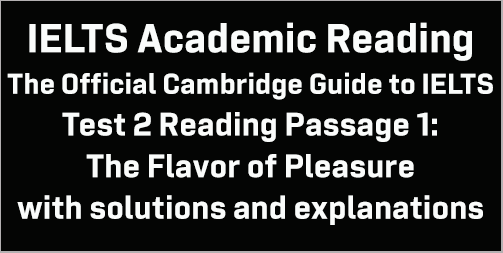 IELTS Academic Reading: Cambridge Official Guide to IELTS; Test 2 Reading passage 1; The Flavor of Pleasure; with solutions and best explanations