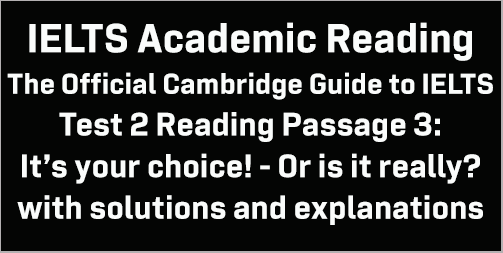 IELTS Academic Reading: Cambridge Official Guide to IELTS Test 2 Reading passage 3; It's your choice! – Or is it really?; with best solutions and best explanations