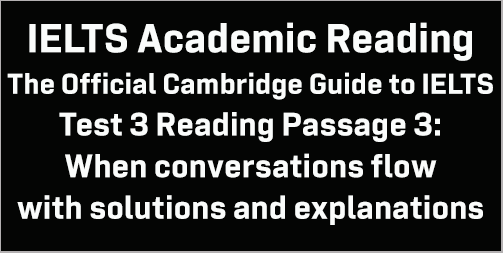 IELTS Academic Reading: Cambridge Official Guide to IELTS Test 3 Reading passage 3; When conversations flow; with best solutions and best explanations
