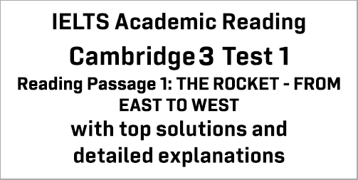 IELTS Academic Reading: Cambridge 3 Test 1 Reading passage 1; THE ROCKET – FROM EAST TO WEST; with best solutions and best explanations