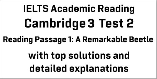 IELTS Academic Reading: Cambridge 3 Test 2 Reading passage 1; A Remarkable Beetle; with best solutions and best explanations
