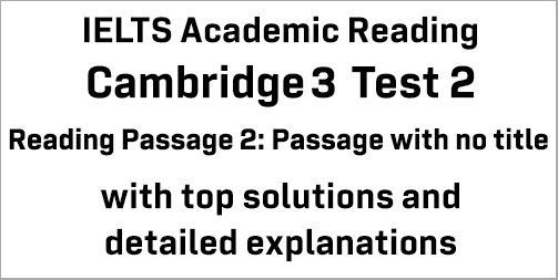 IELTS Academic Reading: Cambridge 3 Test 2 Reading passage 2; No title; with best solutions and best explanations