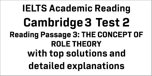 IELTS Academic Reading: Cambridge 3 Test 2 Reading passage 3; THE CONCEPT OF ROLE THEORY; with best solutions and best explanations