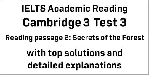IELTS Academic Reading: Cambridge 3 Test 3 Reading passage 2; Secrets of the Forest; with best solutions and best explanations