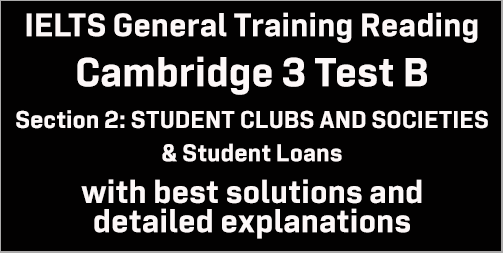 IELTS General Training Reading: Cambridge 3 Test B Section 2; STUDENT CLUBS AND SOCIETIES & Student Loans; with top solutions and best explanations