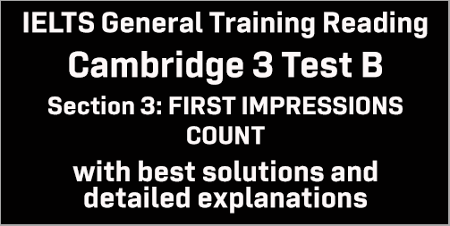 IELTS General Training Reading: Cambridge 3 Test B Section 3; FIRST IMPRESSIONS COUNT; with top solutions and best explanations