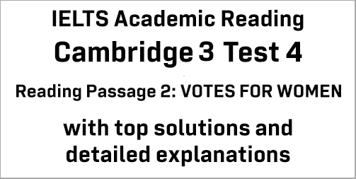 IELTS Academic Reading: Cambridge 3 Test 4 Reading passage 2; VOTES FOR WOMEN; with best solutions and best explanations