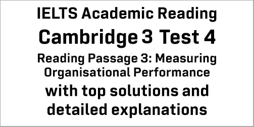 IELTS Academic Reading: Cambridge 3 Test 4 Reading passage 3; Measuring Organisational Performance; with best solutions and best explanations