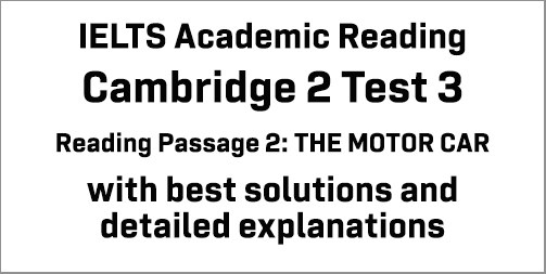 IELTS Academic Reading: Cambridge 2 Test 3 Reading passage 2; THE MOTOR CAR; with best solutions and best explanations