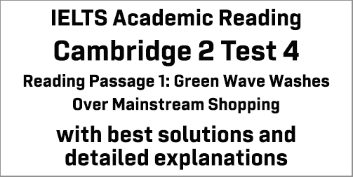 IELTS Academic Reading: Cambridge 2 Test 4 Reading passage 1; Green Wave Washes Over Mainstream Shopping; with top solutions and best explanations
