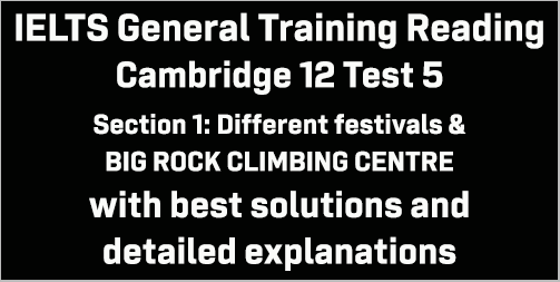 IELTS General Training Reading: Cambridge 12 Test 5 Section 1; Different festivals & BIG ROCK CLIMBING CENTRE; with top solutions and best explanations