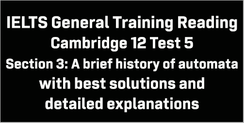 IELTS General Training Reading: Cambridge 12 Test 5 Section 3; A brief history of automata; with top solutions and best explanations