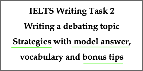 IELTS writing task 2: Debating topic (model answer with strategies and bonus tips)