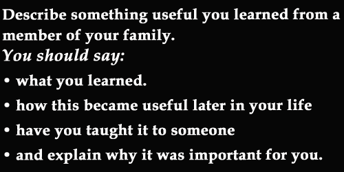 IELTS Speaking part 2: Cue card; something useful you learned from a member of your family