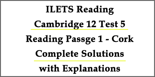 IELTS Reading: Cambridge 12 Test 5 Passage 1- Cork - solutions with explanations