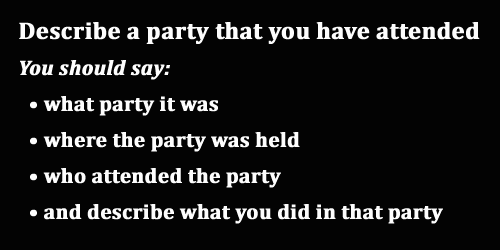 IELTS Speaking Part 2: Topic Card; a party you have attended; with quick tips and model answer