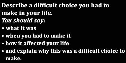 "IELTS Speaking Part 2: Topic card on ""A difficult choice/decision you had to make in your life"""