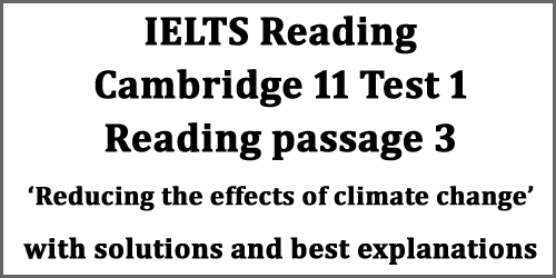 IELTS Reading: Cambridge 11 Test 1, Reading Passage 3, Reducing the Effects of Climate Change, with solutions and best explanations