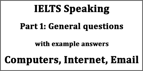 IELTS Speaking Part 1: General questions on Computers, Internet, Email; with example answers