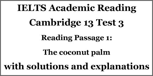 IELTS AC Reading: Cambridge 13 Test 3; Reading Passage 1: The coconut palm; with solutions and best explanations