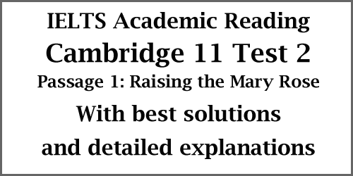 IELTS AC Reading: Cambridge 11 Test 2 Reading passage 1, Raising the Mary Rose; with best solutions and detailed explanations