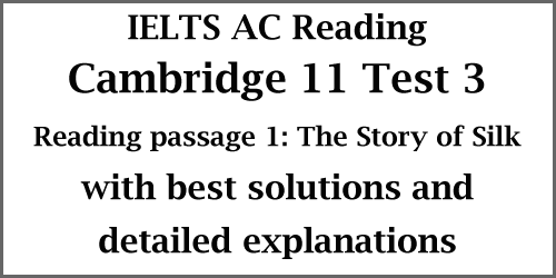 IELTS Academic Reading: Cambridge 11 Reading Test 3 Passage 1; The Story of Silk; with best solutions and detailed explanations