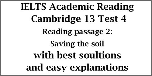 IELTS academic Reading: Cambridge 13 Test 4, Reading passage 2; Saving the soil, with best solutions and easy explanations