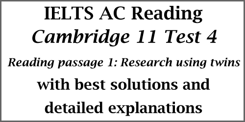 IELTS Academic Reading: Cambridge 11 Test 4; Reading passage 1: Research using twins; with best solutions and explanations