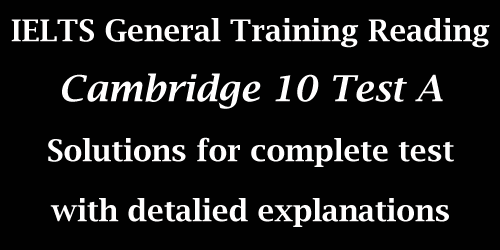 IELTS General Training Reading module: Cambridge 10 Test A; with complete solutions and explanations
