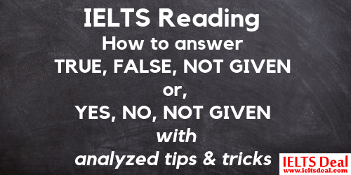 IELTS Reading: how to find answers for TRUE, FALSE, NOT GIVEN or YES, NO, NOT GIVEN questions; best strategies, methods,tricks, and tips