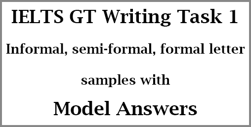 IELTS General Training Task 1: informal; semi-formal & formal letter samples; with model answers