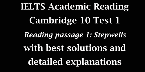 IELTS Academic Reading: Cambridge 10 Test 1, Reading passage 1: Stepwells; with best solutions and explanations