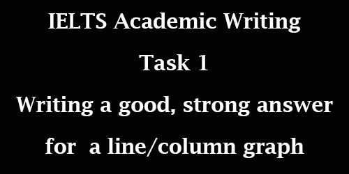 IELTS Academic Writing Task 1: writing a good, strong answer for a line graph; with details and tips