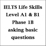 IELTS Life Skills Level A1 and B1: Asking Common Questions for Phase 1B